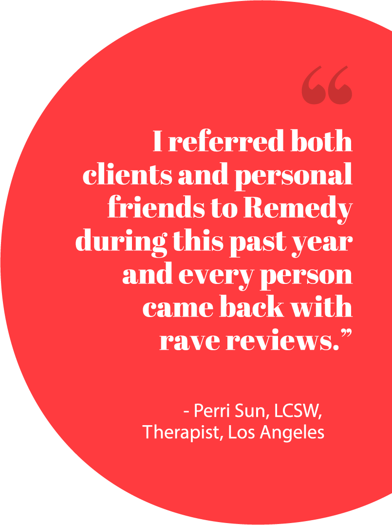 """""""I referred both clients and personal friends to Remedy during this past year and every person came back with rave reviews"""""""